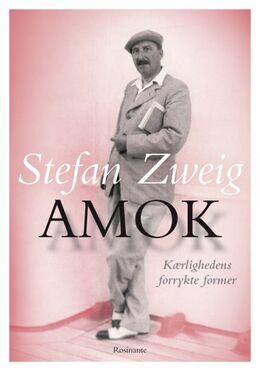 Stefan Zweig: Amok : kærlighedens forrykte former