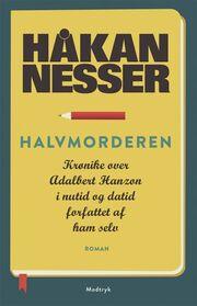 Håkan Nesser: Halvmorderen : krønike over Adalbert Hanzon, i nutid og datid, forfattet af ham selv